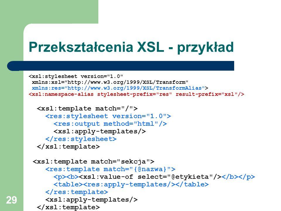 29 Przekształcenia XSL - przykład <xsl:stylesheet version=