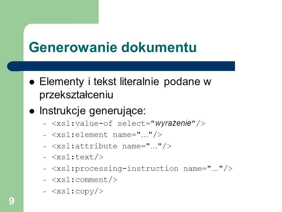 9 Generowanie dokumentu Elementy i tekst literalnie podane w przekształceniu Instrukcje generujące: –