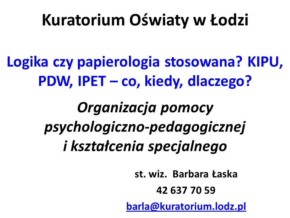 Kuratorium Oświaty w Łodzi Logika czy papierologia stosowana? KIPU, PDW, IPET – co, kiedy, dlaczego? Organizacja pomocy psychologiczno-pedagogicznej i
