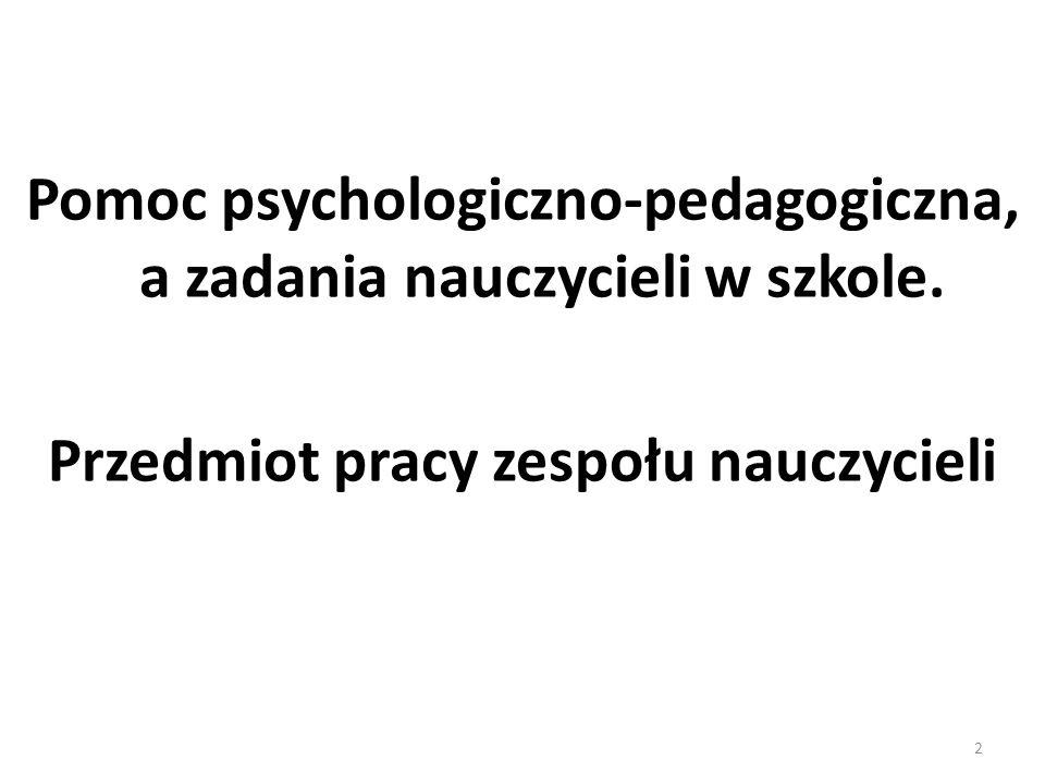 Pomoc psychologiczno-pedagogiczna, a zadania nauczycieli w szkole. Przedmiot pracy zespołu nauczycieli 2