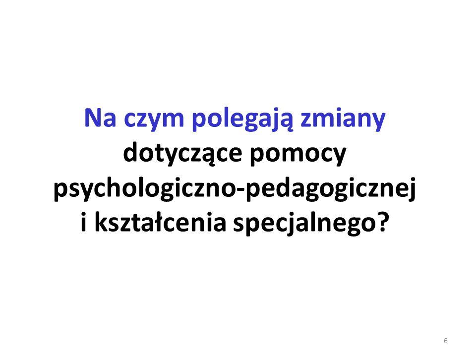 Na czym polegają zmiany dotyczące pomocy psychologiczno-pedagogicznej i kształcenia specjalnego? 6