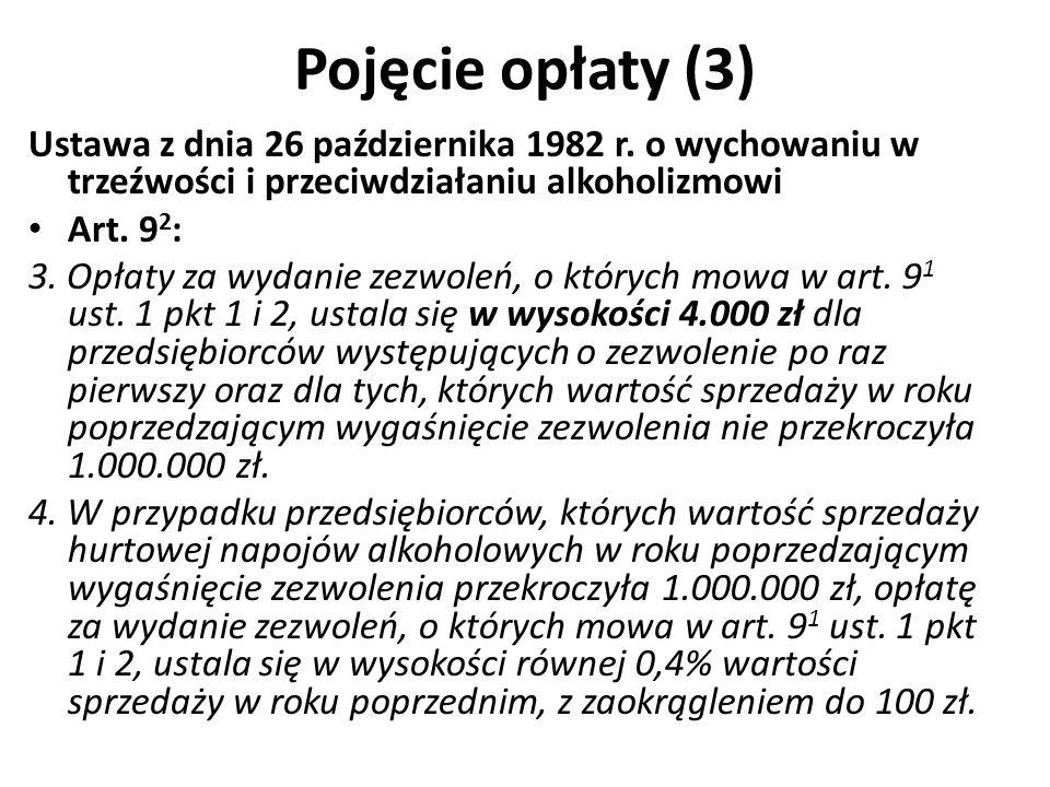 Pojęcie opłaty (3) Ustawa z dnia 26 października 1982 r. o wychowaniu w trzeźwości i przeciwdziałaniu alkoholizmowi Art. 9 2 : 3. Opłaty za wydanie ze