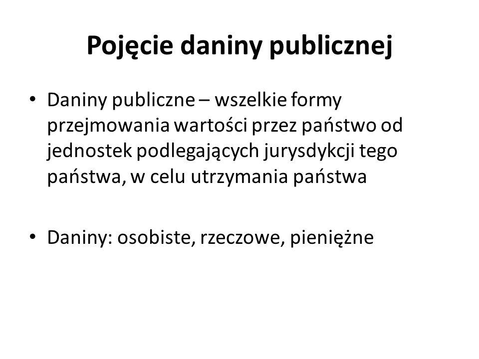 Pojęcie daniny publicznej Daniny publiczne – wszelkie formy przejmowania wartości przez państwo od jednostek podlegających jurysdykcji tego państwa, w