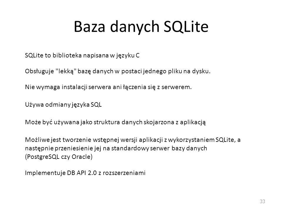 Baza danych SQLite 33 Możliwe jest tworzenie wstępnej wersji aplikacji z wykorzystaniem SQLite, a następnie przeniesienie jej na standardowy serwer ba