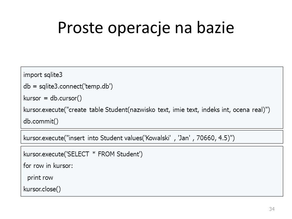 Proste operacje na bazie 34 import sqlite3 db = sqlite3.connect('temp.db') kursor = db.cursor() kursor.execute(