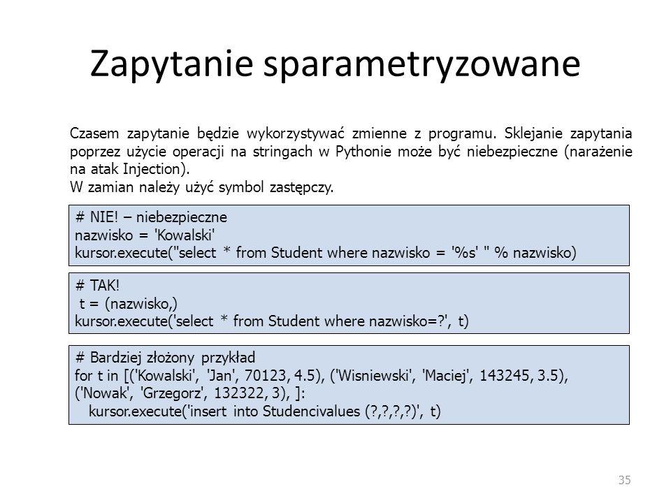 Zapytanie sparametryzowane 35 # NIE! – niebezpieczne nazwisko = 'Kowalski' kursor.execute(