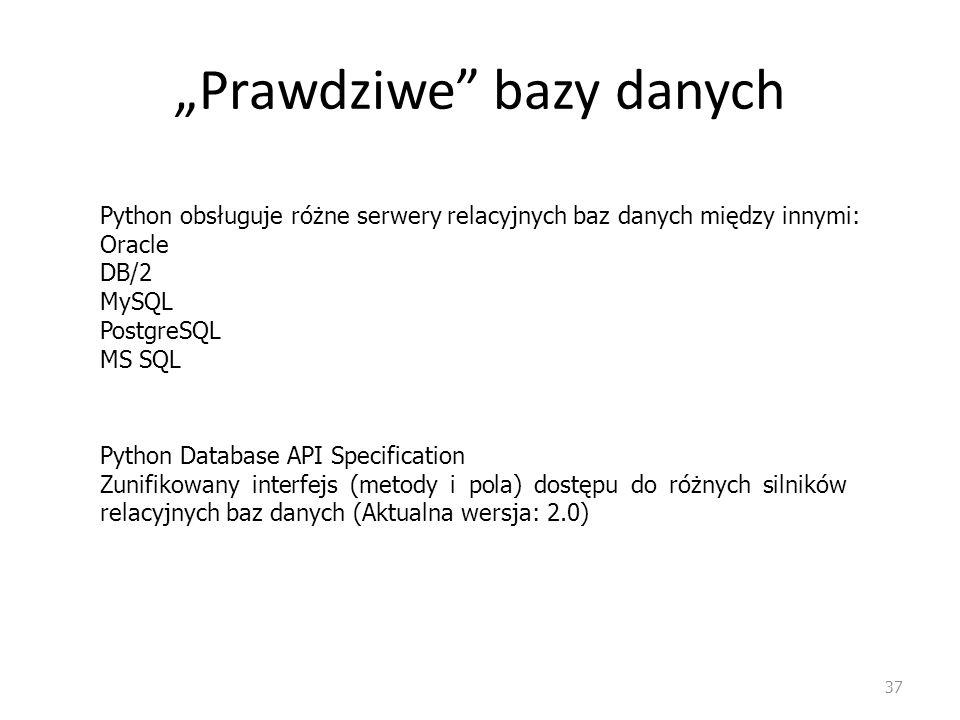 Prawdziwe bazy danych 37 Python obsługuje różne serwery relacyjnych baz danych między innymi: Oracle DB/2 MySQL PostgreSQL MS SQL Python Database API
