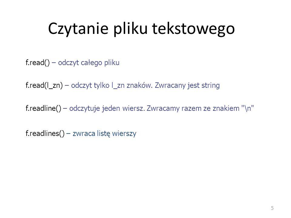 Czytanie pliku tekstowego 5 f.readlines() – zwraca listę wierszy f.read() – odczyt całego pliku f.read(l_zn) – odczyt tylko l_zn znaków. Zwracany jest
