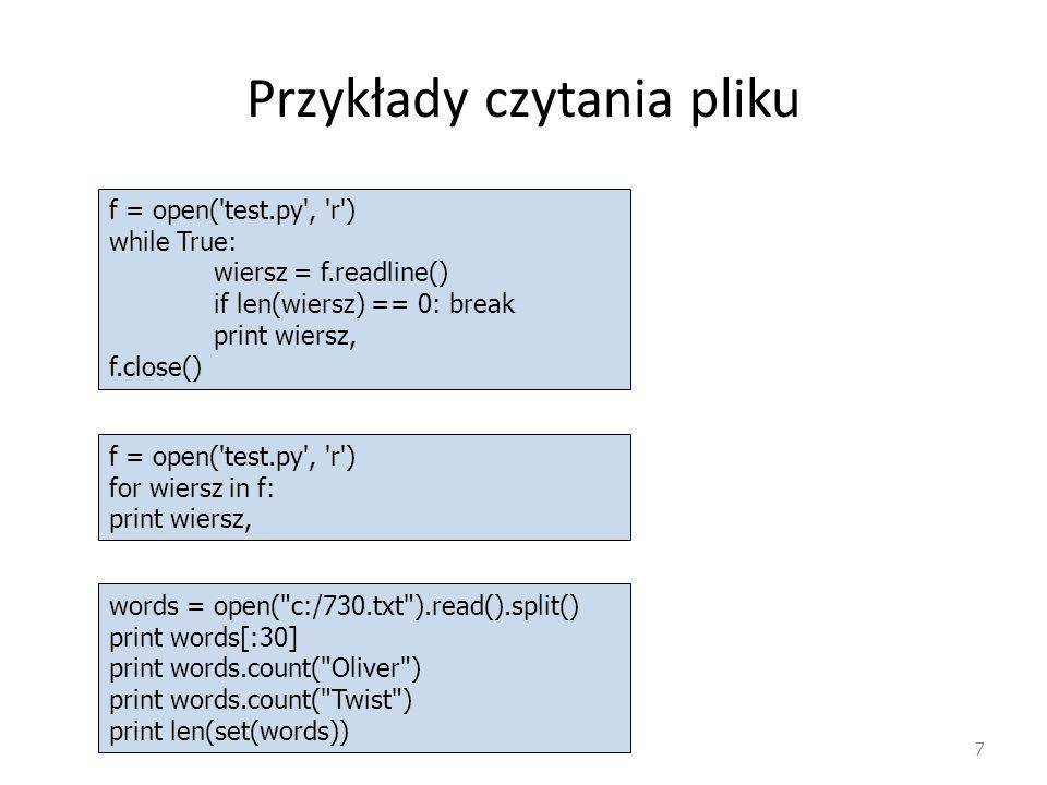 Przykłady czytania pliku 7 f = open('test.py', 'r') while True: wiersz = f.readline() if len(wiersz) == 0: break print wiersz, f.close() f = open('tes