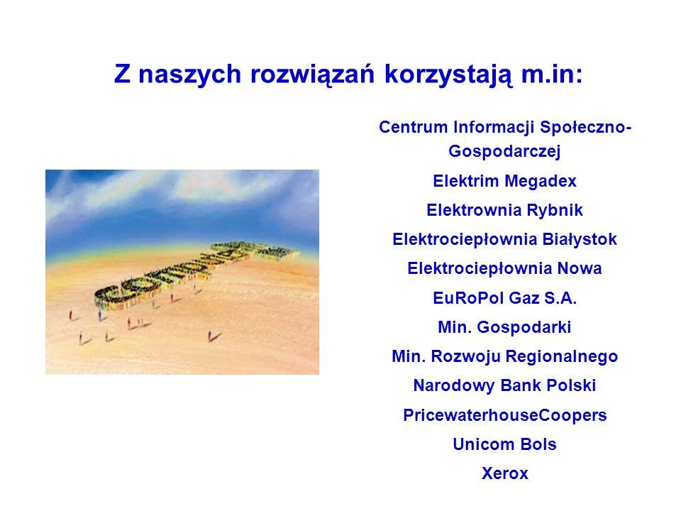 Z naszych rozwiązań korzystają m.in: Centrum Informacji Społeczno- Gospodarczej Elektrim Megadex Elektrownia Rybnik Elektrociepłownia Białystok Elektrociepłownia Nowa EuRoPol Gaz S.A.