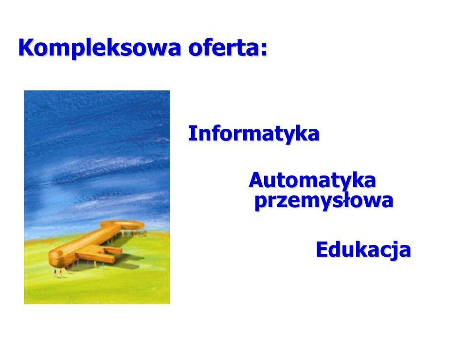 Kompleksowa oferta: Informatyka Informatyka Automatyka przemysłowa Automatyka przemysłowa Edukacja Edukacja
