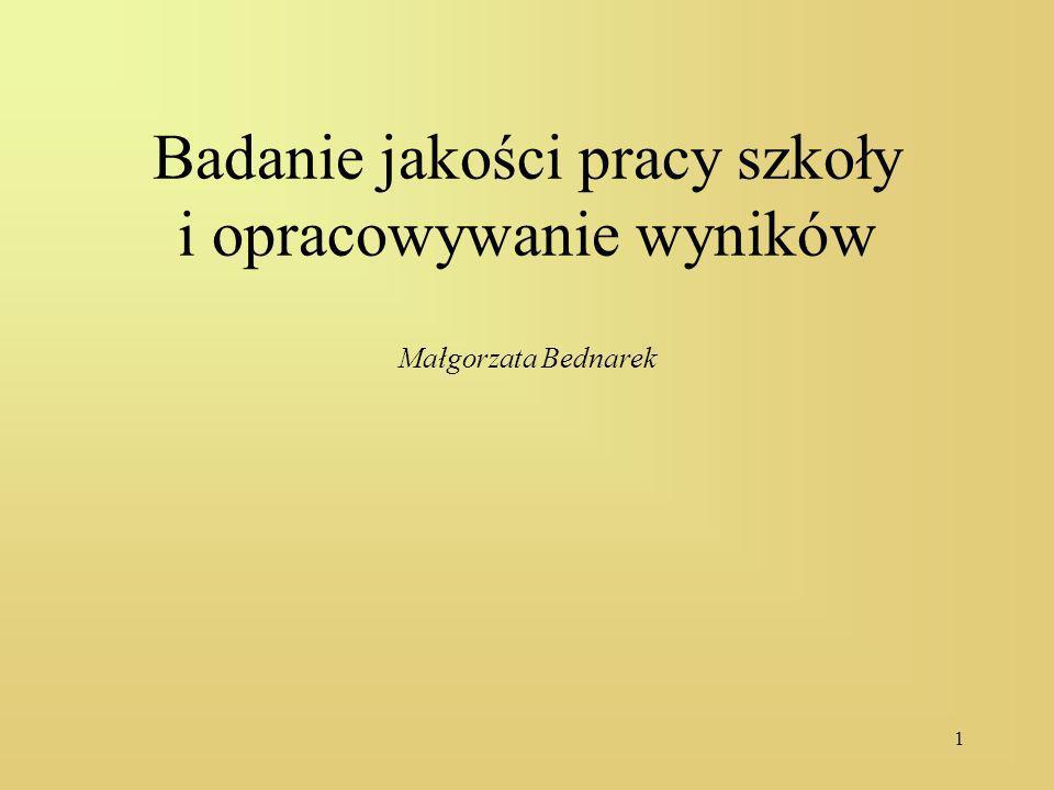 1 Badanie jakości pracy szkoły i opracowywanie wyników Małgorzata Bednarek