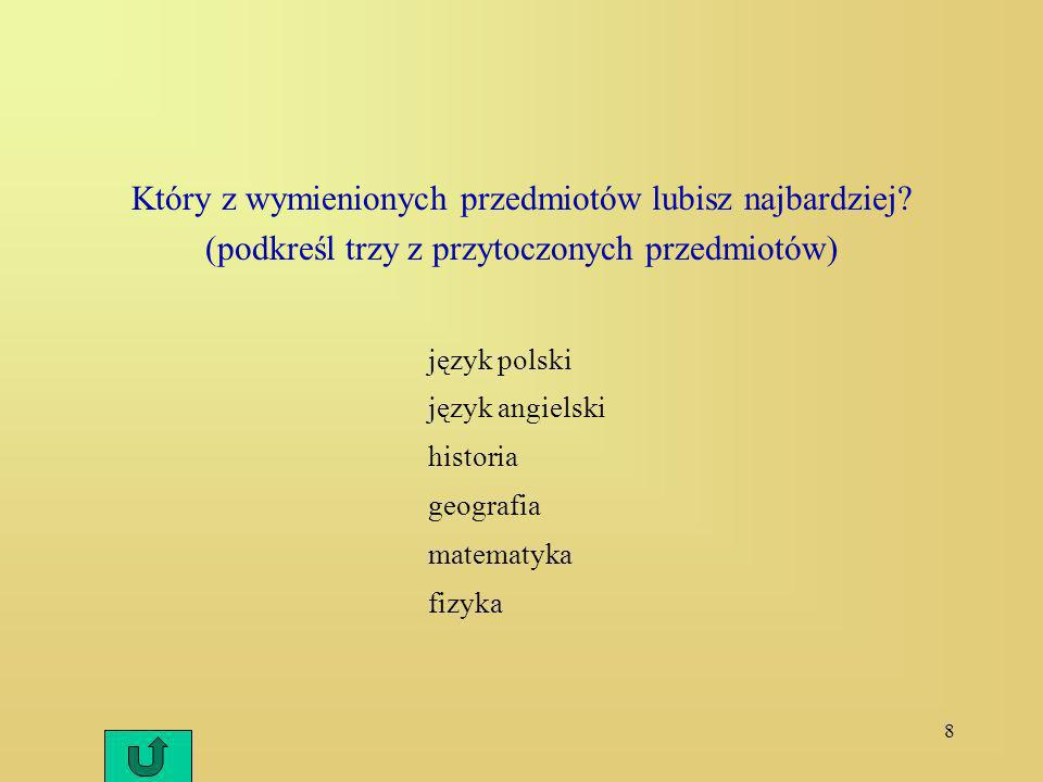 8 Który z wymienionych przedmiotów lubisz najbardziej? (podkreśl trzy z przytoczonych przedmiotów) język polski język angielski historia geografia mat