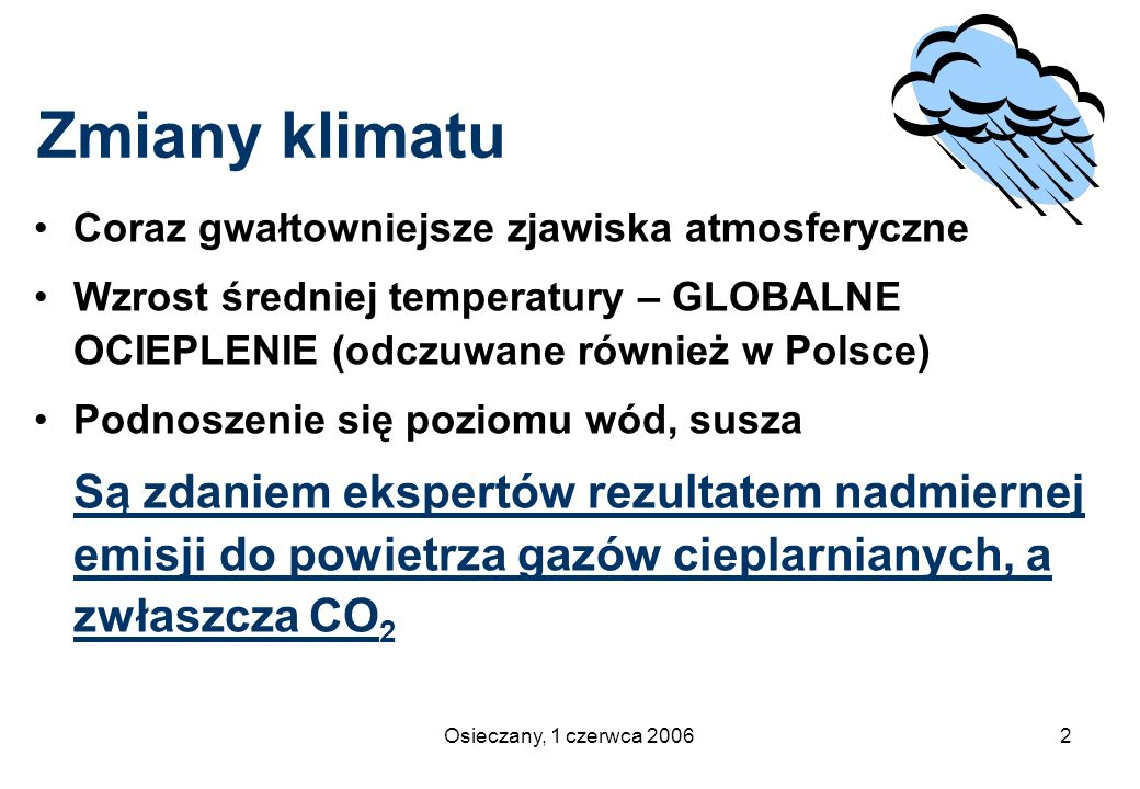Osieczany, 1 czerwca 20062 Zmiany klimatu Coraz gwałtowniejsze zjawiska atmosferyczne Wzrost średniej temperatury – GLOBALNE OCIEPLENIE (odczuwane rów