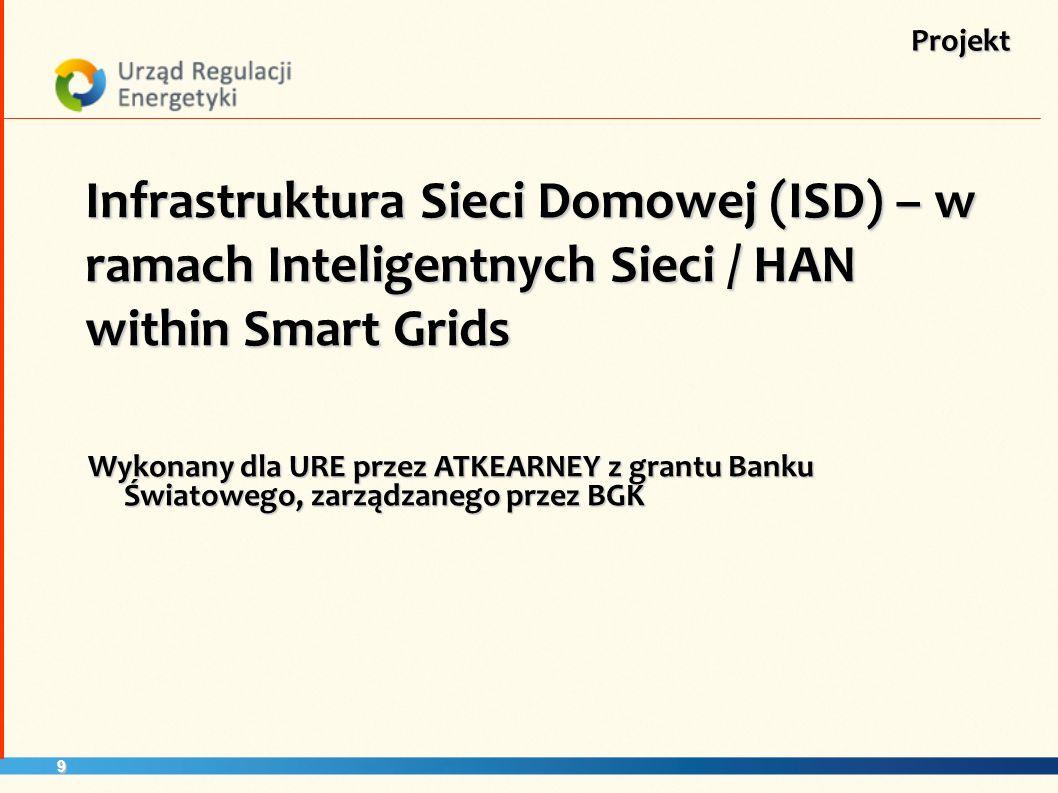 9 Projekt Infrastruktura Sieci Domowej (ISD) – w ramach Inteligentnych Sieci / HAN within Smart Grids Wykonany dla URE przez ATKEARNEY z grantu Banku