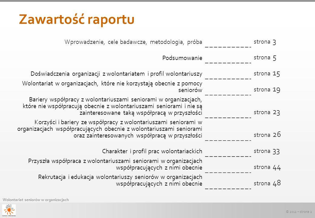 © 2012 – strona 2 Wolontariat seniorów w organizacjach Zawartość raportu Wprowadzenie, cele badawcze, metodologia, próba strona 3 Podsumowanie strona