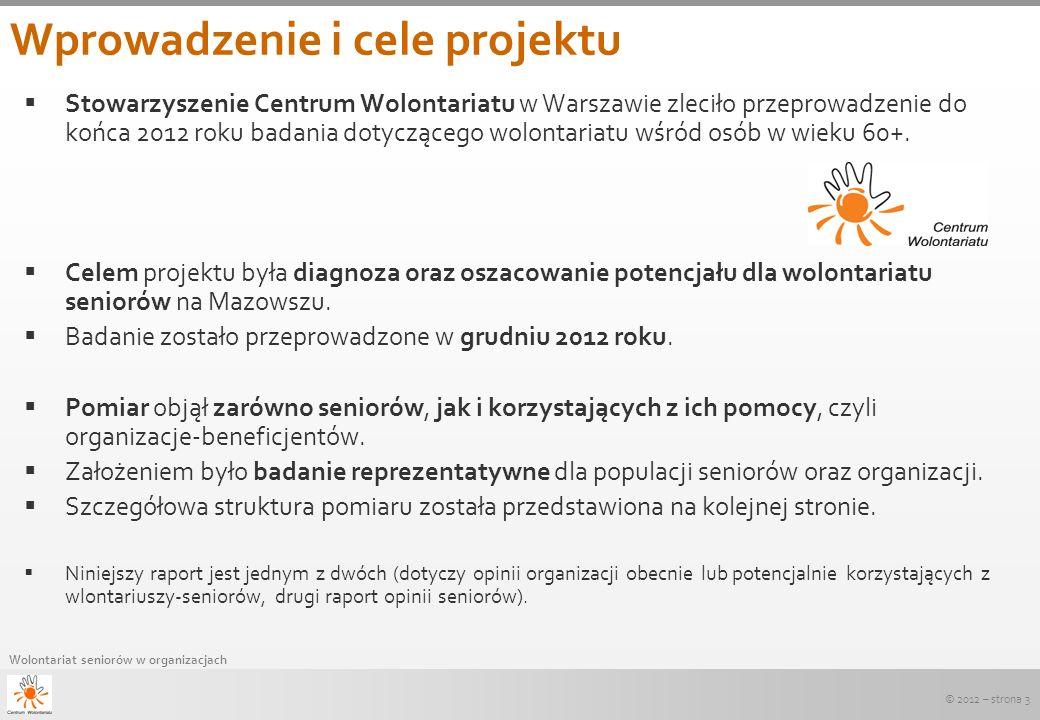 © 2012 – strona 3 Wolontariat seniorów w organizacjach Wprowadzenie i cele projektu Stowarzyszenie Centrum Wolontariatu w Warszawie zleciło przeprowad