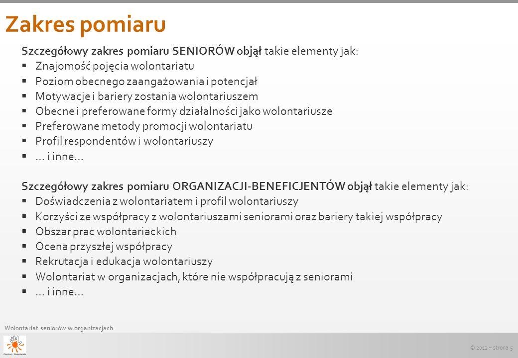© 2012 – strona 5 Wolontariat seniorów w organizacjach Zakres pomiaru Szczegółowy zakres pomiaru SENIORÓW objął takie elementy jak: Znajomość pojęcia