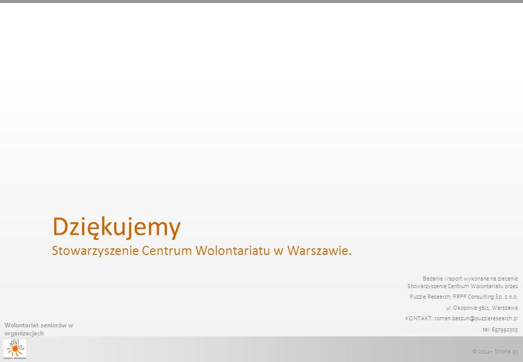 © 2012– Strona 53 Wolontariat seniorów w organizacjach Dziękujemy Stowarzyszenie Centrum Wolontariatu w Warszawie. Badanie i raport wykonane na zlecen