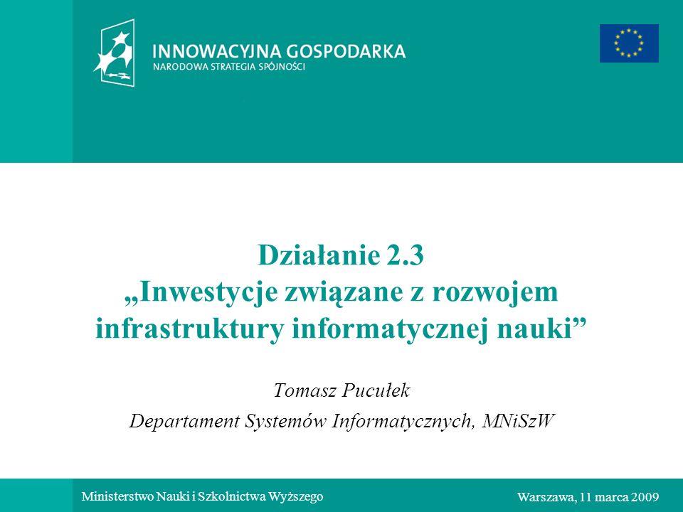 1Warszawa, 11 marca 2009 Ministerstwo Nauki i Szkolnictwa Wyższego Działanie 2.3 Inwestycje związane z rozwojem infrastruktury informatycznej nauki To