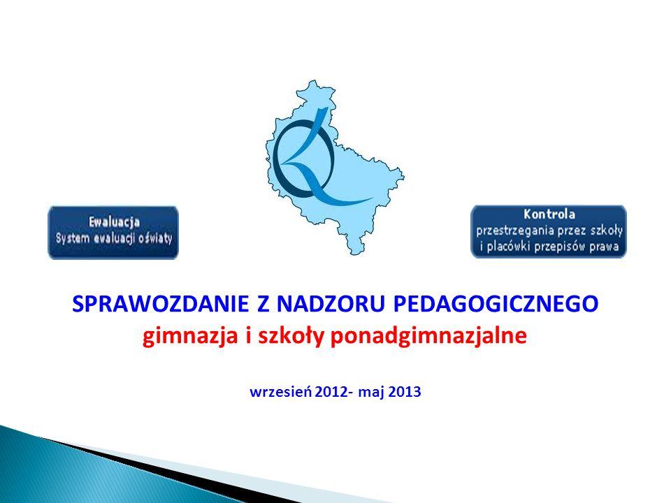 SPRAWOZDANIE Z NADZORU PEDAGOGICZNEGO gimnazja i szkoły ponadgimnazjalne wrzesień 2012- maj 2013