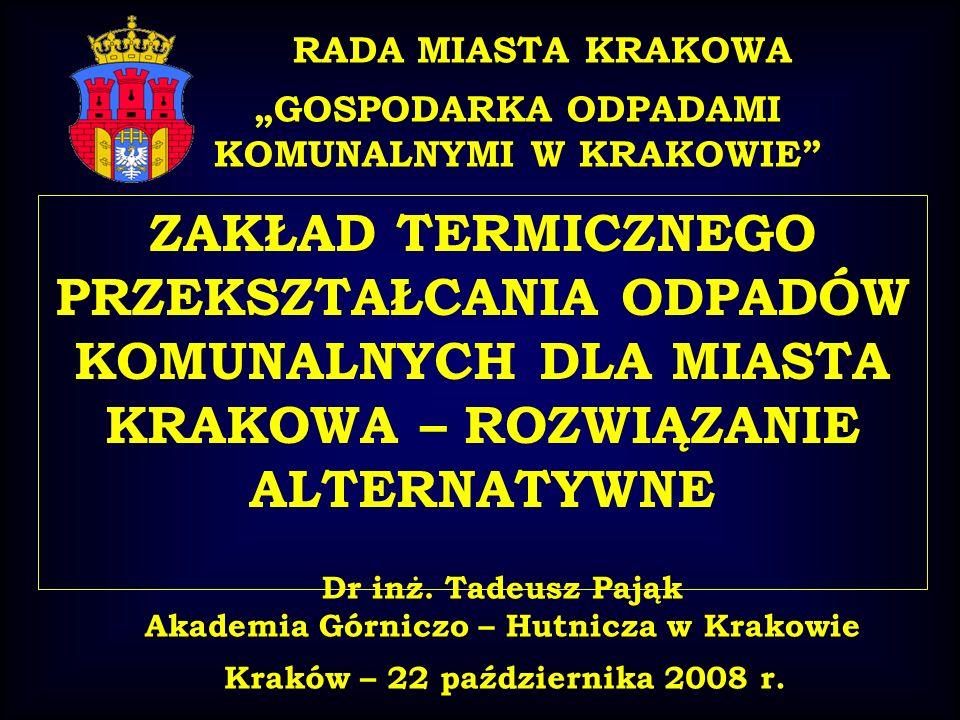 RADA MIASTA KRAKOWA GOSPODARKA ODPADAMI KOMUNALNYMI W KRAKOWIE ZAKŁAD TERMICZNEGO PRZEKSZTAŁCANIA ODPADÓW KOMUNALNYCH DLA MIASTA KRAKOWA – ROZWIĄZANIE ALTERNATYWNE Kraków – 22 października 2008 r.