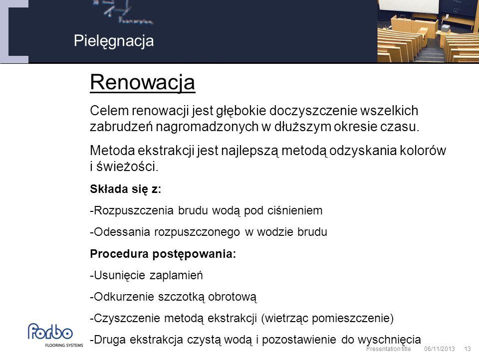 06/11/2013 Presentation title13 Pielęgnacja Renowacja Celem renowacji jest głębokie doczyszczenie wszelkich zabrudzeń nagromadzonych w dłuższym okresie czasu.
