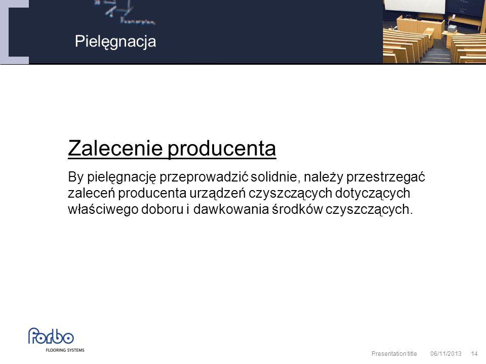 06/11/2013 Presentation title14 Pielęgnacja Zalecenie producenta By pielęgnację przeprowadzić solidnie, należy przestrzegać zaleceń producenta urządzeń czyszczących dotyczących właściwego doboru i dawkowania środków czyszczących.