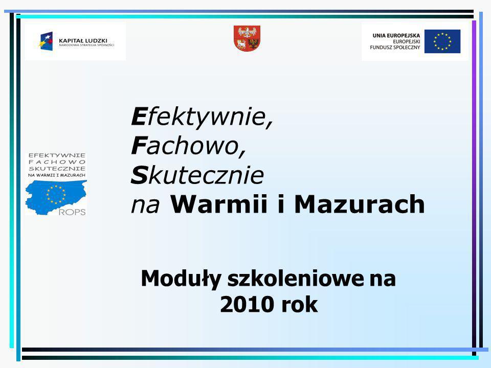Efektywnie, Fachowo, Skutecznie na Warmii i Mazurach Moduły szkoleniowe na 2010 rok