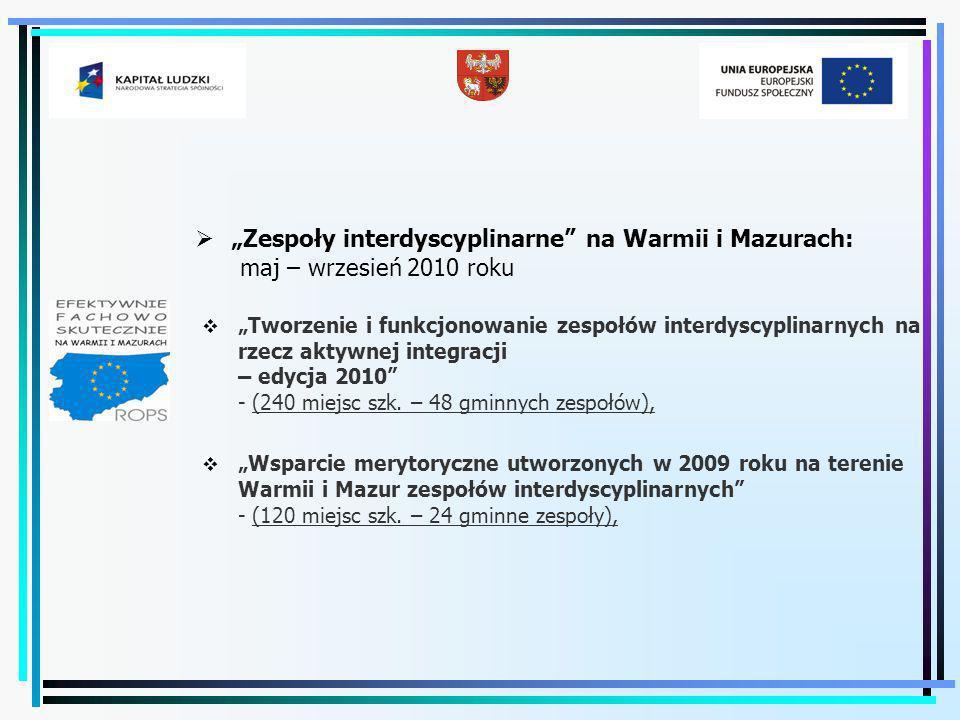Zespoły interdyscyplinarne na Warmii i Mazurach: maj – wrzesień 2010 roku Tworzenie i funkcjonowanie zespołów interdyscyplinarnych na rzecz aktywnej integracji – edycja 2010 - (240 miejsc szk.