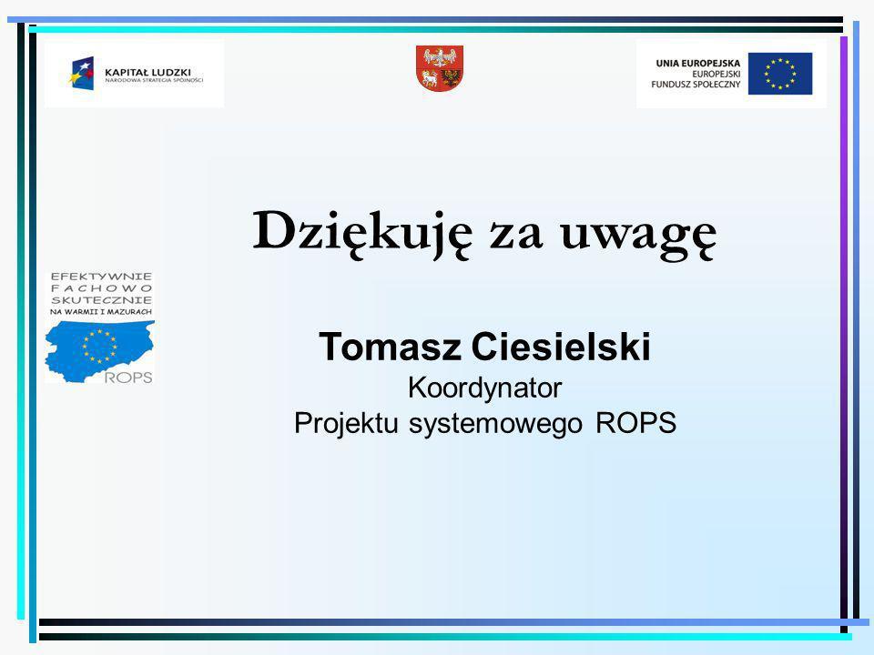 Dziękuję za uwagę Tomasz Ciesielski Koordynator Projektu systemowego ROPS