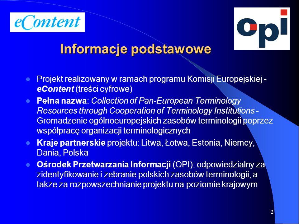 3 Cele projektu stworzenie ogólnie dostępnego, wielojęzycznego, centralnego, internetowego banku terminologicznego pod nazwą EuroTermBank, poprzez elektroniczną integrację zasobów terminologicznych różnych organizacji umożliwienie pośredniego dostępu do innych banków terminologicznych (zewnętrznych), np.