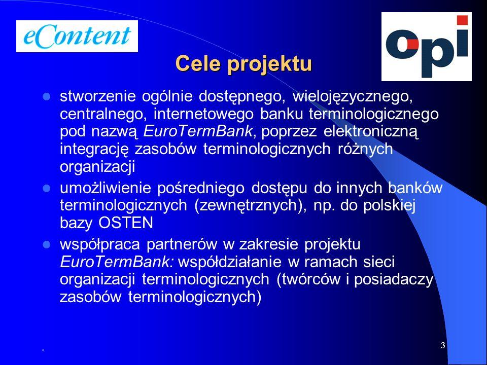 3 Cele projektu stworzenie ogólnie dostępnego, wielojęzycznego, centralnego, internetowego banku terminologicznego pod nazwą EuroTermBank, poprzez ele