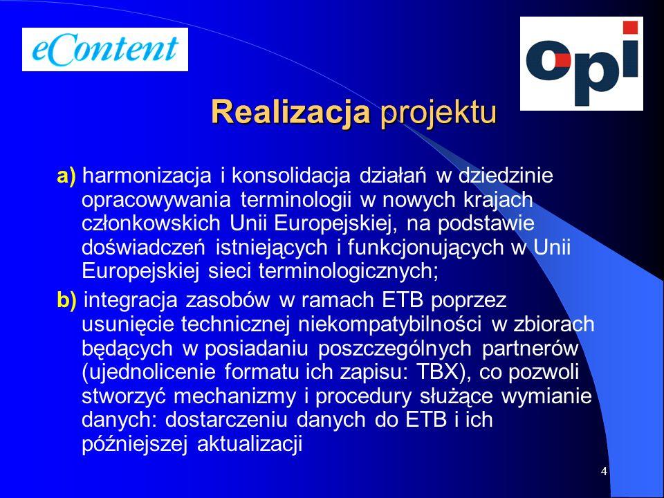 4 Realizacja projektu a) harmonizacja i konsolidacja działań w dziedzinie opracowywania terminologii w nowych krajach członkowskich Unii Europejskiej,