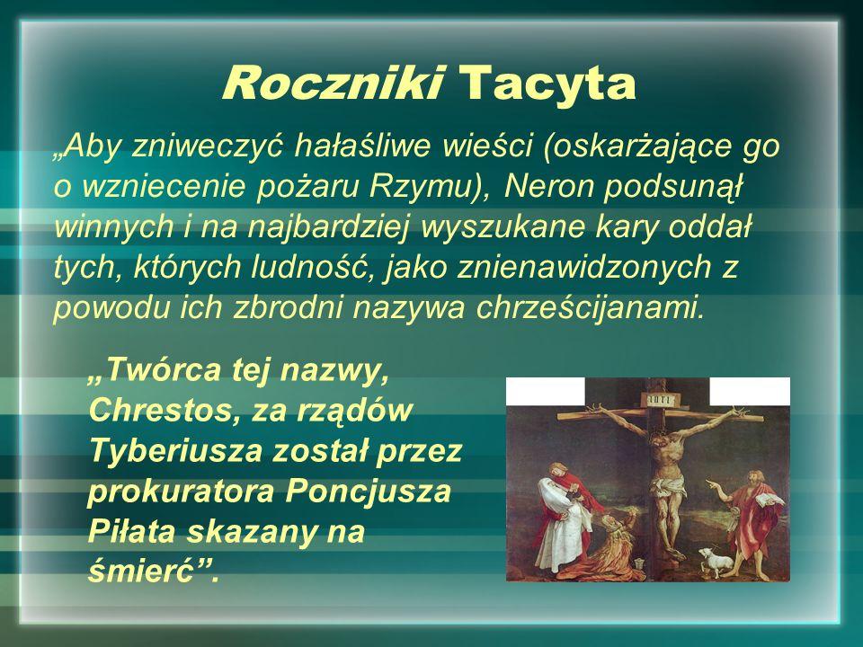 Roczniki Tacyta Twórca tej nazwy, Chrestos, za rządów Tyberiusza został przez prokuratora Poncjusza Piłata skazany na śmierć. Aby zniweczyć hałaśliwe