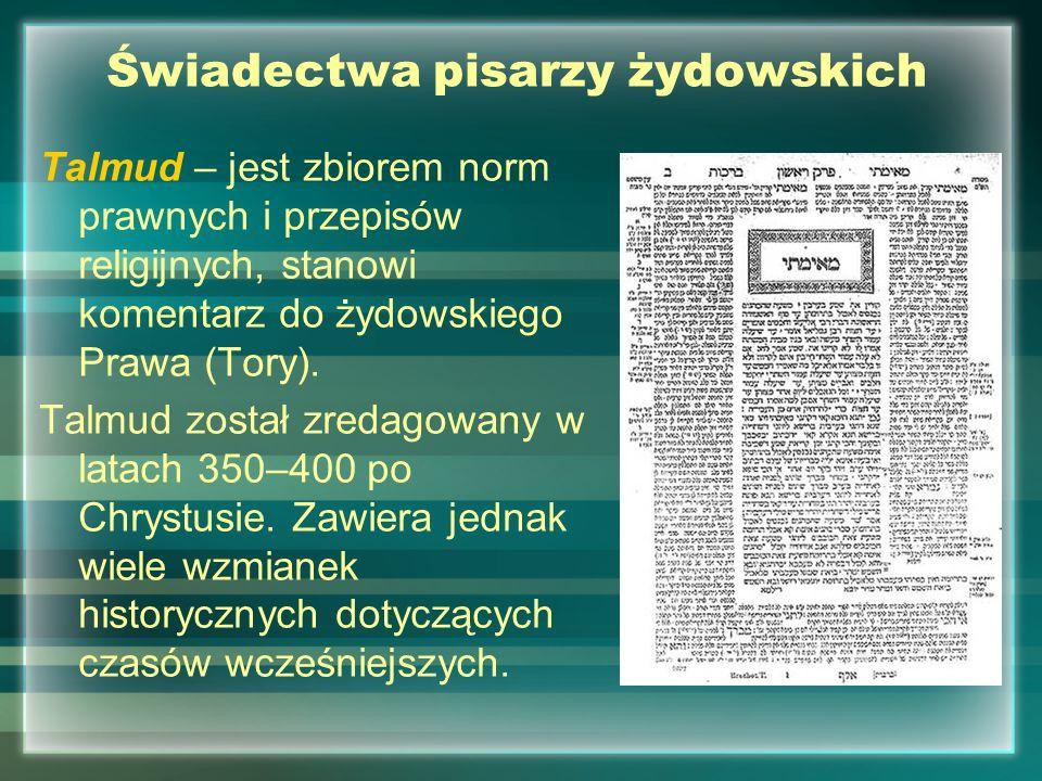 Świadectwa pisarzy żydowskich Talmud – jest zbiorem norm prawnych i przepisów religijnych, stanowi komentarz do żydowskiego Prawa (Tory). Talmud zosta