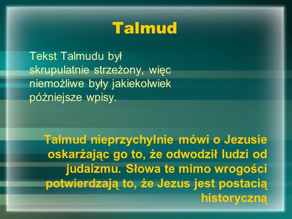 Talmud Tekst Talmudu był skrupulatnie strzeżony, więc niemożliwe były jakiekolwiek późniejsze wpisy. Talmud nieprzychylnie mówi o Jezusie oskarżając g