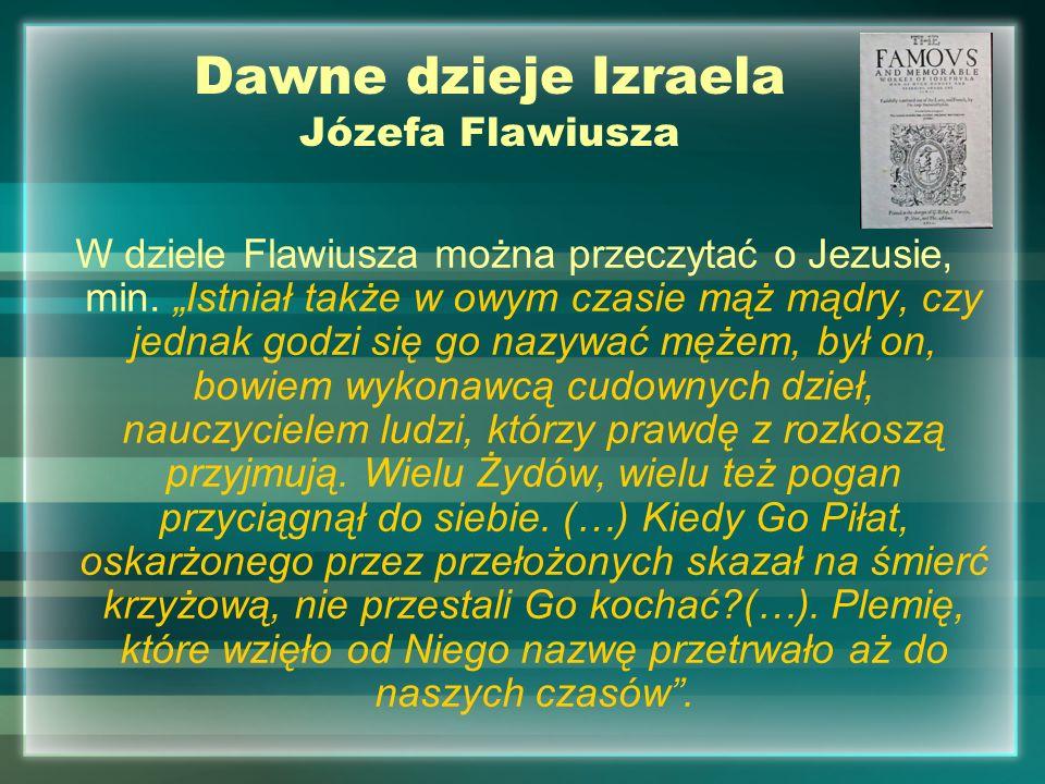 Dawne dzieje Izraela Józefa Flawiusza W dziele Flawiusza można przeczytać o Jezusie, min. Istniał także w owym czasie mąż mądry, czy jednak godzi się