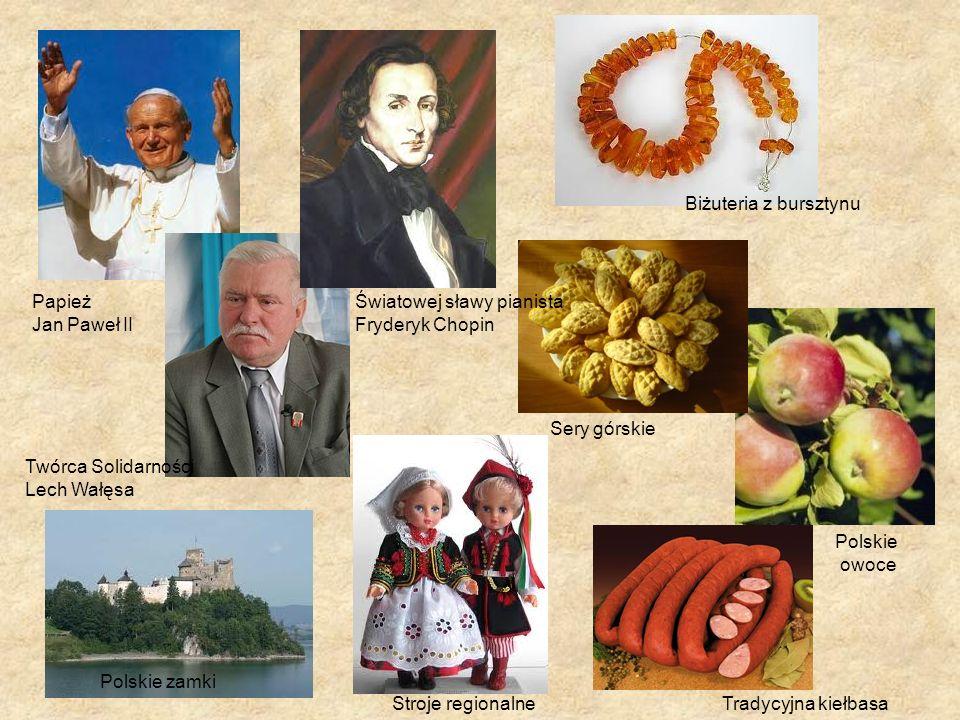 Papież Jan Paweł II Twórca Solidarności Lech Wałęsa Światowej sławy pianista Fryderyk Chopin Polskie zamki Stroje regionalne Biżuteria z bursztynu Ser