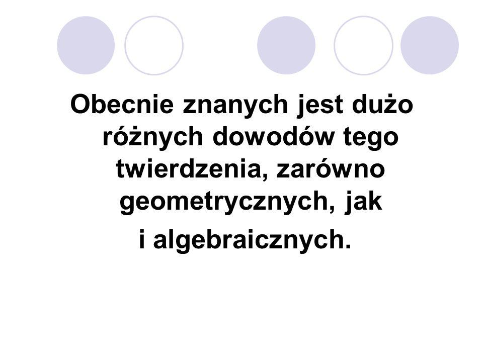 Obecnie znanych jest dużo różnych dowodów tego twierdzenia, zarówno geometrycznych, jak i algebraicznych.