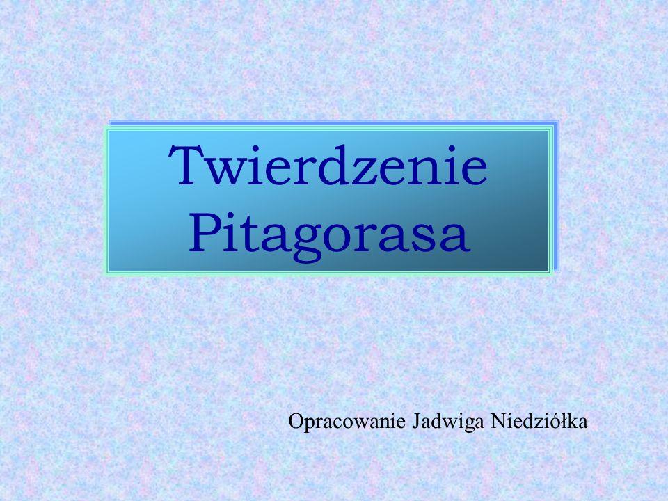 Twierdzenie Pitagorasa Twierdzenie Pitagorasa Opracowanie Jadwiga Niedziółka