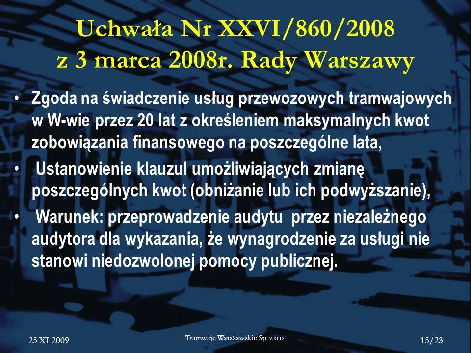 25 XI 2009 Tramwaje Warszawskie Sp. z o.o. 15/23 Uchwała Nr XXVI/860/2008 z 3 marca 2008r. Rady Warszawy Zgoda na świadczenie usług przewozowych tramw