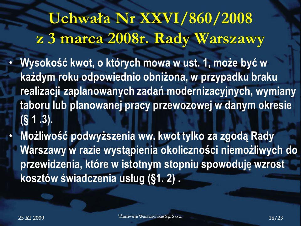 25 XI 2009 Tramwaje Warszawskie Sp. z o.o. 16/23 Uchwała Nr XXVI/860/2008 z 3 marca 2008r. Rady Warszawy Wysokość kwot, o których mowa w ust. 1, może