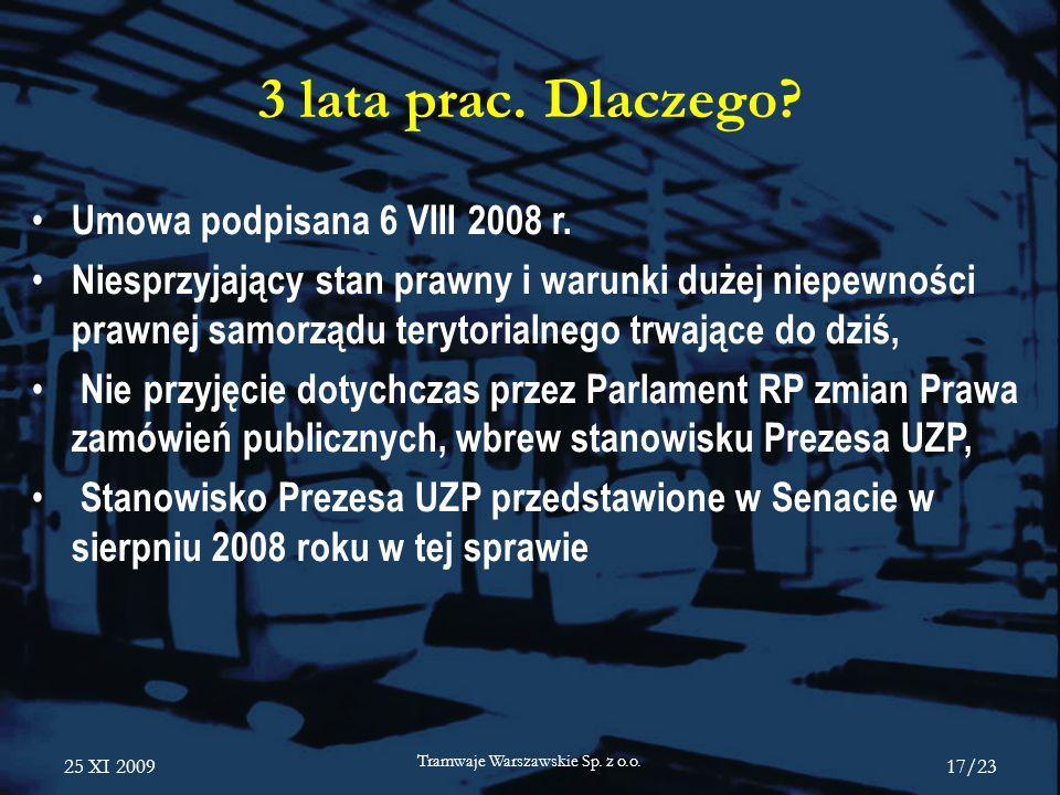 25 XI 2009 Tramwaje Warszawskie Sp. z o.o. 17/23 3 lata prac. Dlaczego? Umowa podpisana 6 VIII 2008 r. Niesprzyjający stan prawny i warunki dużej niep