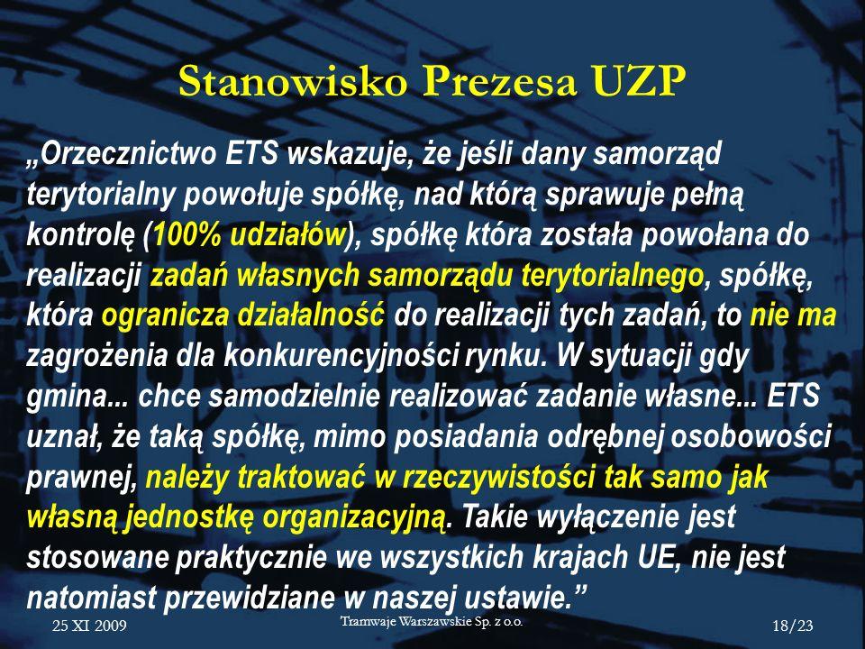 25 XI 2009 Tramwaje Warszawskie Sp. z o.o. 18/23 Stanowisko Prezesa UZP Orzecznictwo ETS wskazuje, że jeśli dany samorząd terytorialny powołuje spółkę