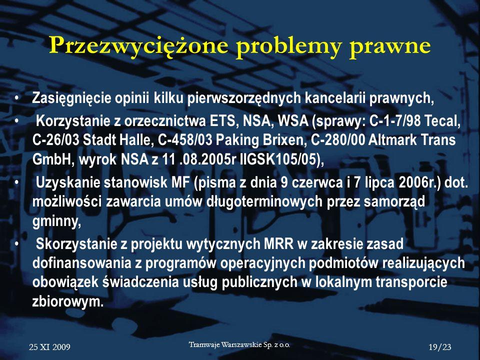 25 XI 2009 Tramwaje Warszawskie Sp. z o.o. 19/23 Przezwyciężone problemy prawne Zasięgnięcie opinii kilku pierwszorzędnych kancelarii prawnych, Korzys