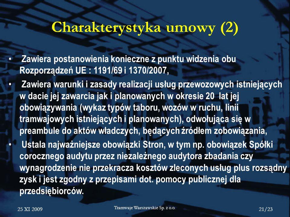 25 XI 2009 Tramwaje Warszawskie Sp. z o.o. 21/23 Charakterystyka umowy (2) Zawiera postanowienia konieczne z punktu widzenia obu Rozporządzeń UE : 119