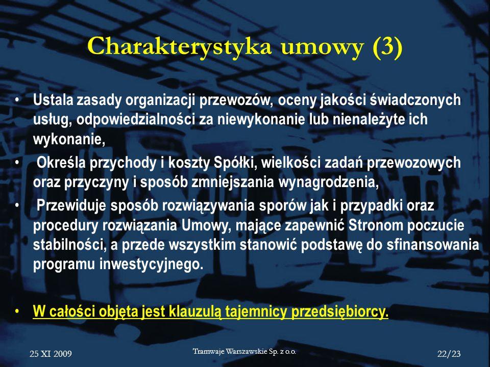 25 XI 2009 Tramwaje Warszawskie Sp. z o.o. 22/23 Charakterystyka umowy (3) Ustala zasady organizacji przewozów, oceny jakości świadczonych usług, odpo