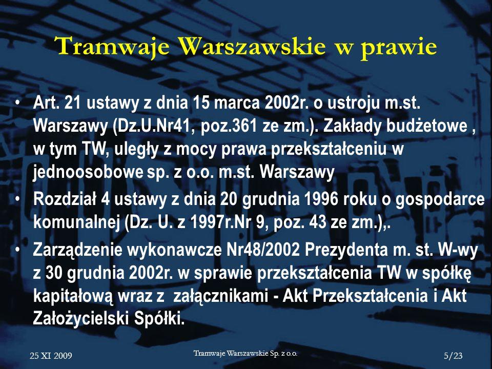 25 XI 2009 Tramwaje Warszawskie Sp. z o.o. 5/23 Tramwaje Warszawskie w prawie Art. 21 ustawy z dnia 15 marca 2002r. o ustroju m.st. Warszawy (Dz.U.Nr4
