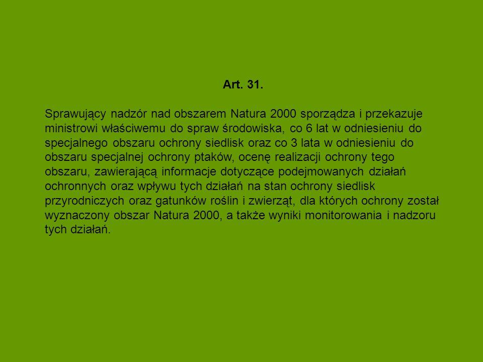 Art. 31. Sprawujący nadzór nad obszarem Natura 2000 sporządza i przekazuje ministrowi właściwemu do spraw środowiska, co 6 lat w odniesieniu do specja